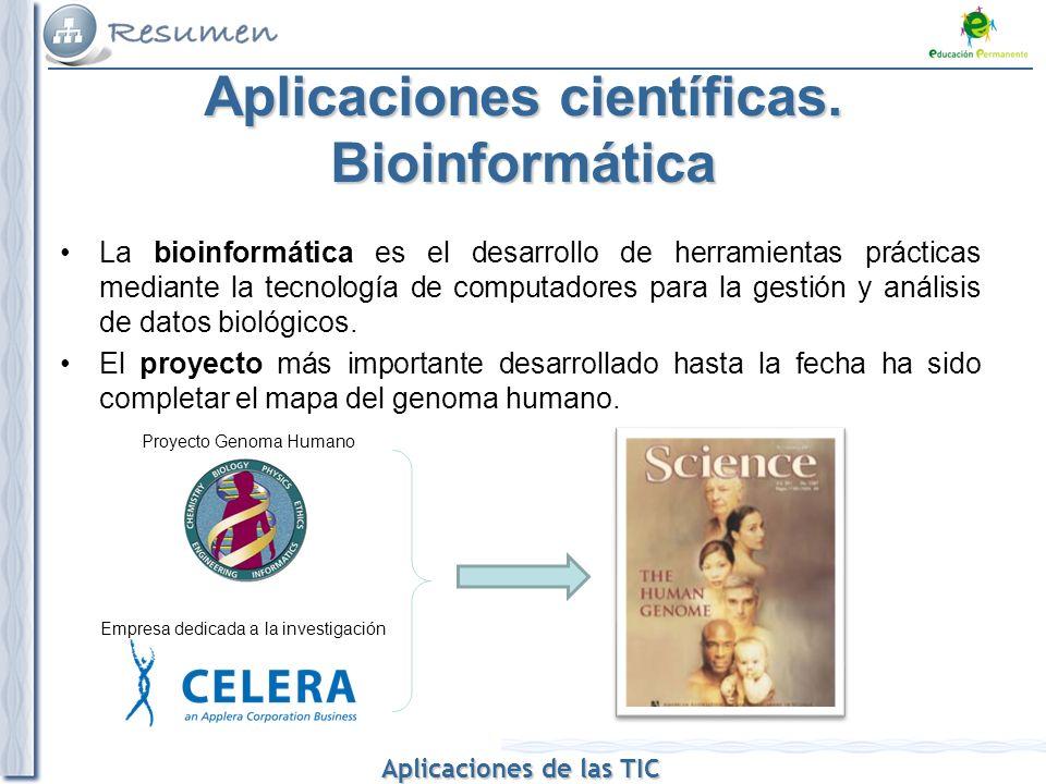 Aplicaciones de las TIC Aplicaciones de las TIC Aplicaciones científicas. Bioinformática La bioinformática es el desarrollo de herramientas prácticas