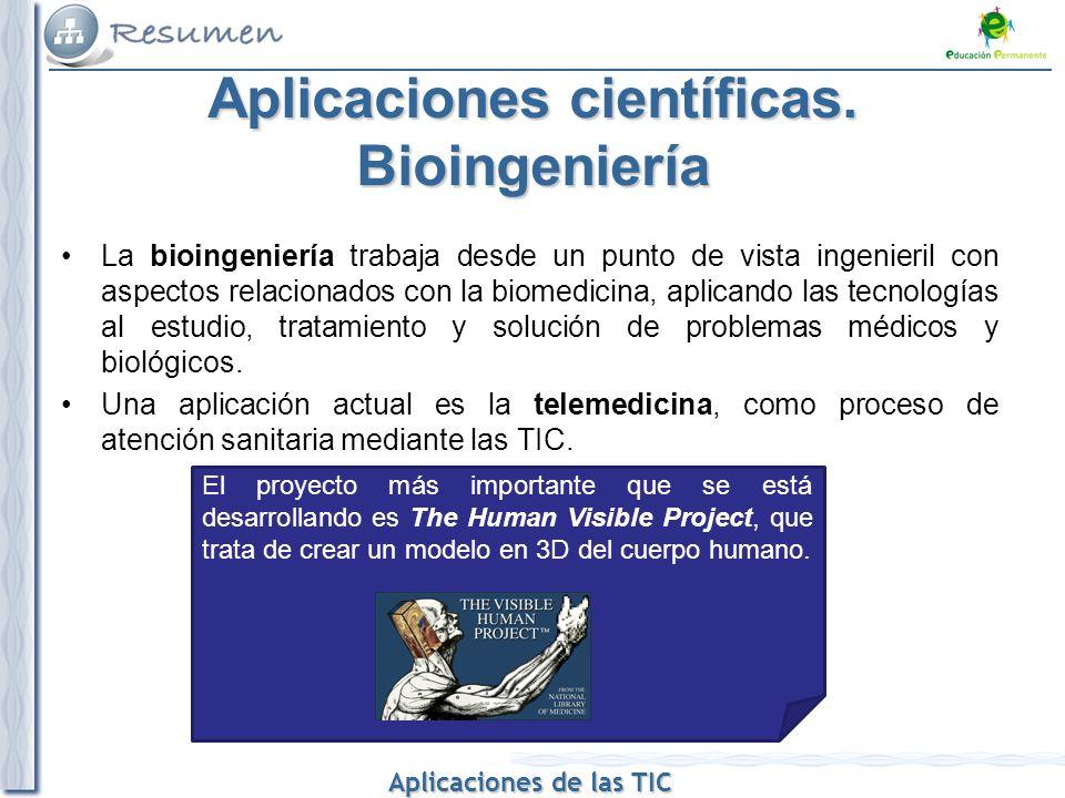 Aplicaciones de las TIC Aplicaciones de las TIC Aplicaciones científicas. Bioingeniería La bioingeniería trabaja desde un punto de vista ingenieril co