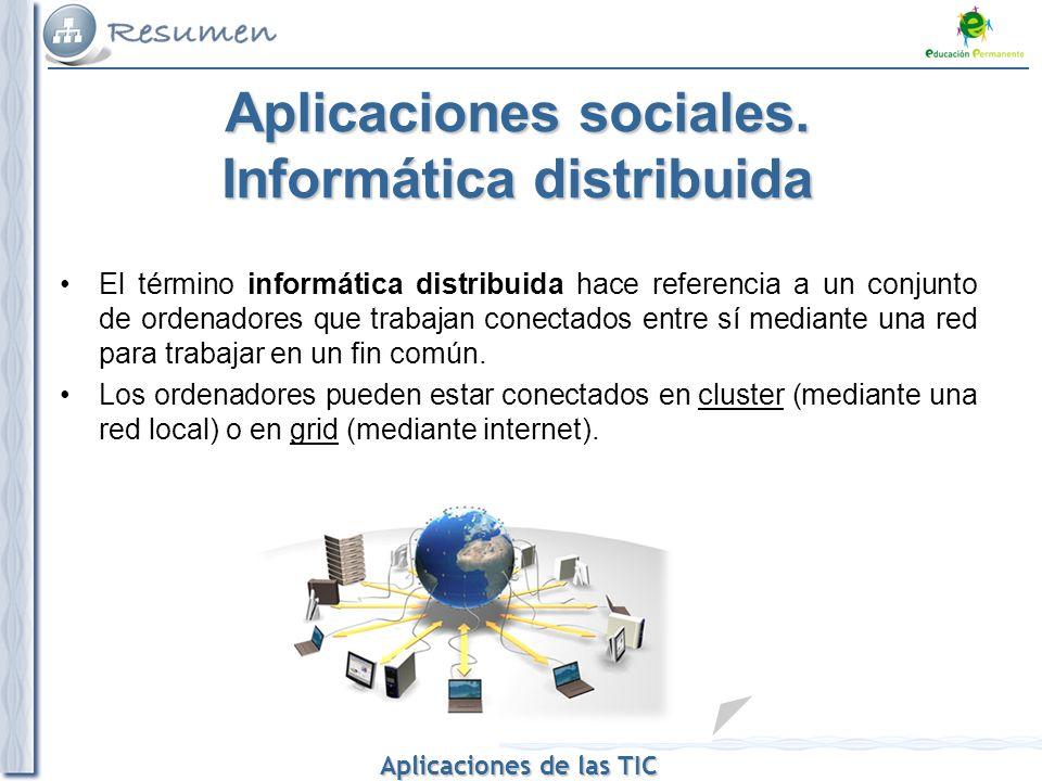 Aplicaciones de las TIC Aplicaciones de las TIC Aplicaciones sociales. Informática distribuida El término informática distribuida hace referencia a un