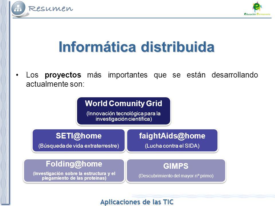 Aplicaciones de las TIC Aplicaciones de las TIC Informática distribuida Los proyectos más importantes que se están desarrollando actualmente son: Worl