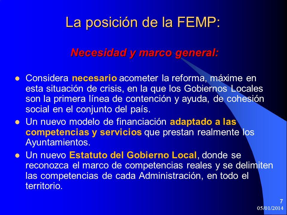 05/01/2014 7 La posición de la FEMP: Necesidad y marco general: Considera necesario acometer la reforma, máxime en esta situación de crisis, en la que los Gobiernos Locales son la primera línea de contención y ayuda, de cohesión social en el conjunto del país.