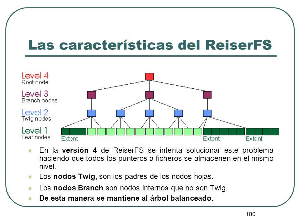 100 Las características del ReiserFS En la versión 4 de ReiserFS se intenta solucionar este problema haciendo que todos los punteros a ficheros se alm
