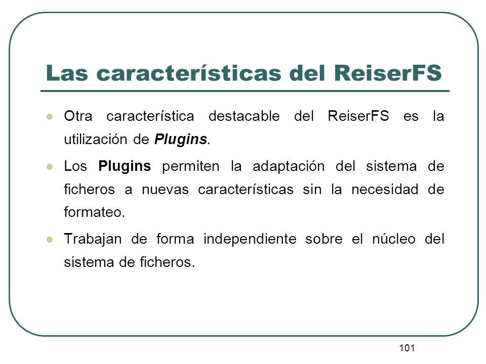 101 Las características del ReiserFS Otra característica destacable del ReiserFS es la utilización de Plugins. Los Plugins permiten la adaptación del