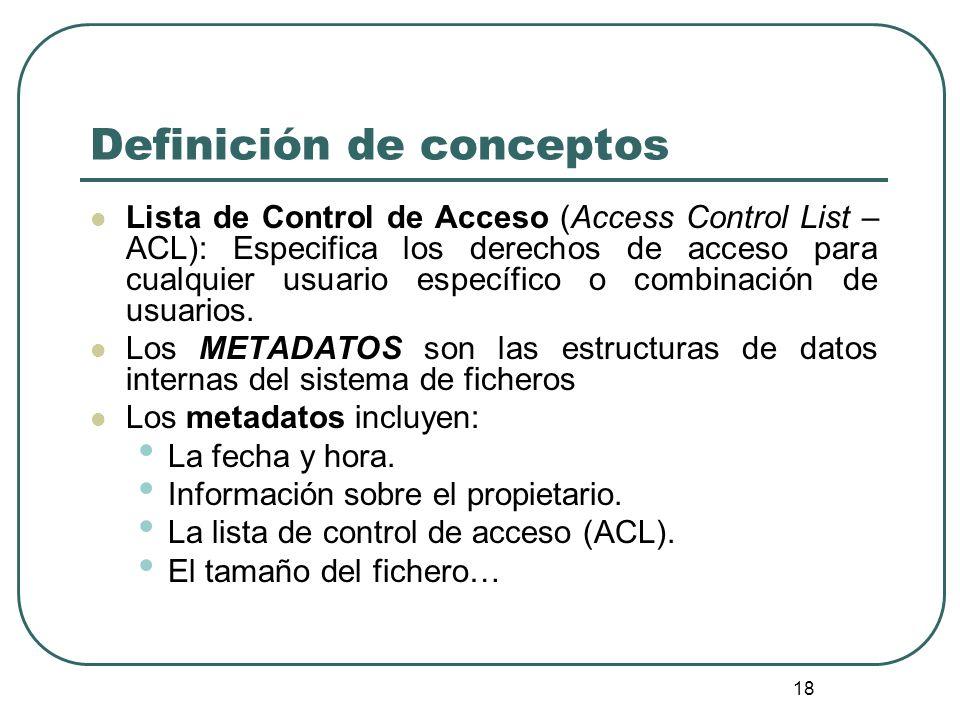 18 Definición de conceptos Lista de Control de Acceso (Access Control List – ACL): Especifica los derechos de acceso para cualquier usuario específico