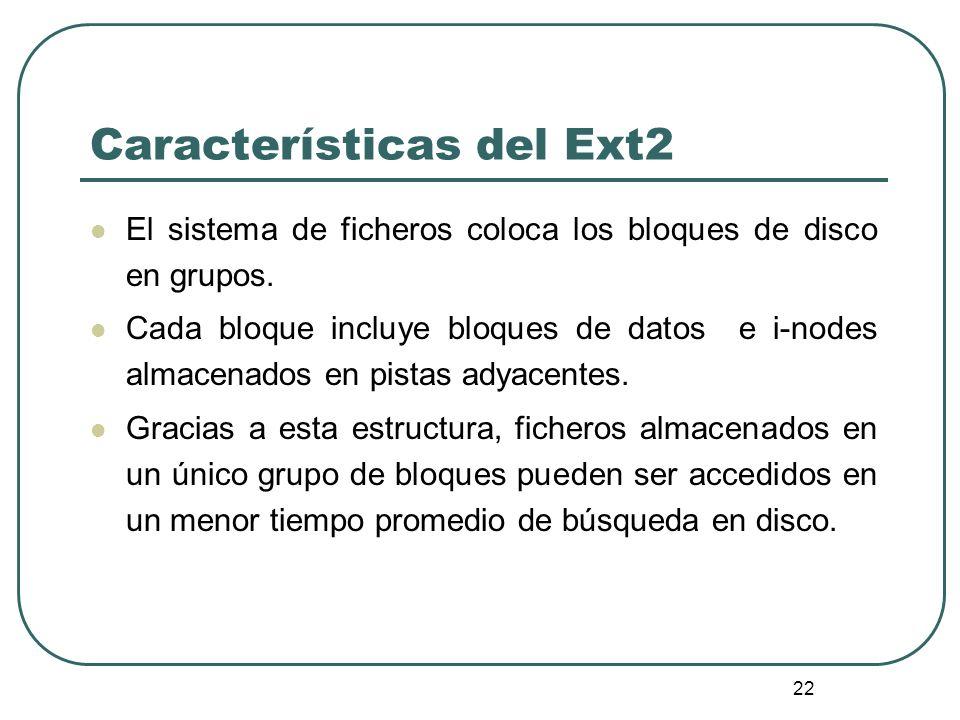 22 Características del Ext2 El sistema de ficheros coloca los bloques de disco en grupos. Cada bloque incluye bloques de datos e i-nodes almacenados e