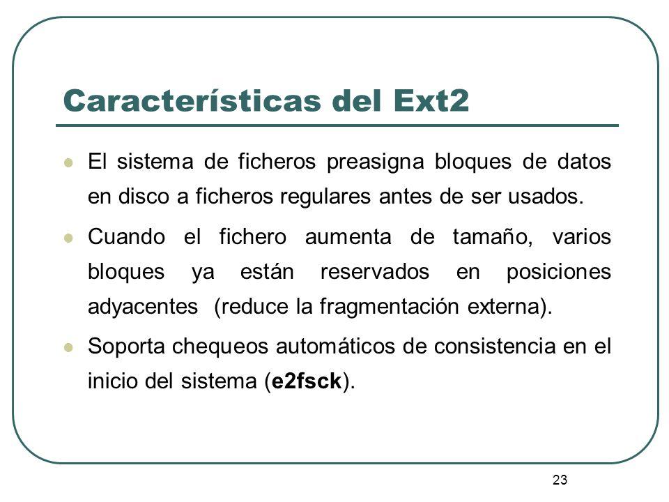 23 Características del Ext2 El sistema de ficheros preasigna bloques de datos en disco a ficheros regulares antes de ser usados. Cuando el fichero aum