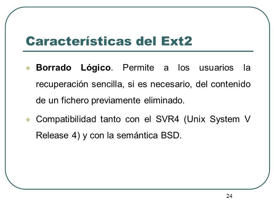 24 Características del Ext2 Borrado Lógico. Permite a los usuarios la recuperación sencilla, si es necesario, del contenido de un fichero previamente