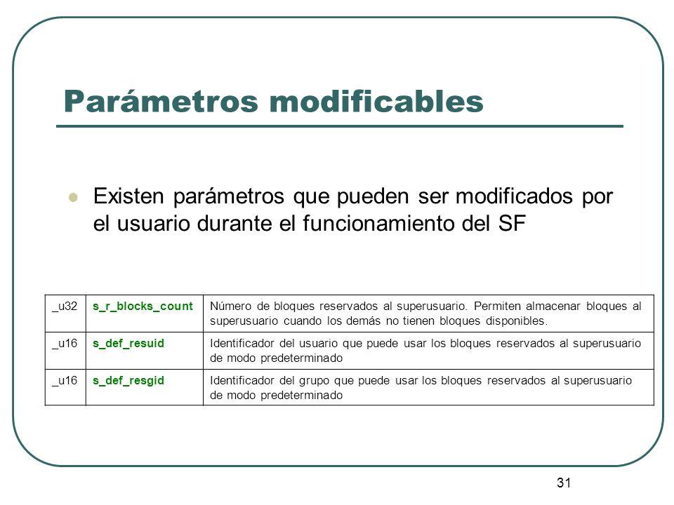 31 Parámetros modificables _u32s_r_blocks_countNúmero de bloques reservados al superusuario. Permiten almacenar bloques al superusuario cuando los dem