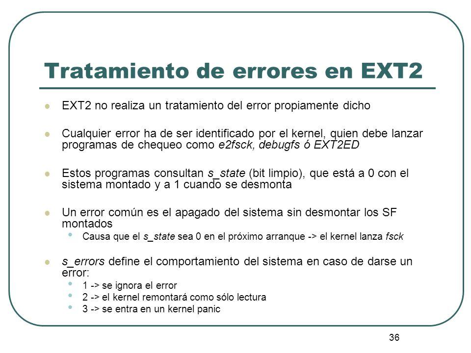 36 Tratamiento de errores en EXT2 EXT2 no realiza un tratamiento del error propiamente dicho Cualquier error ha de ser identificado por el kernel, qui