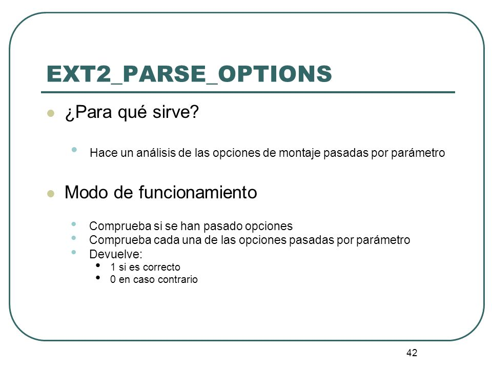 42 ¿Para qué sirve? Hace un análisis de las opciones de montaje pasadas por parámetro Modo de funcionamiento Comprueba si se han pasado opciones Compr