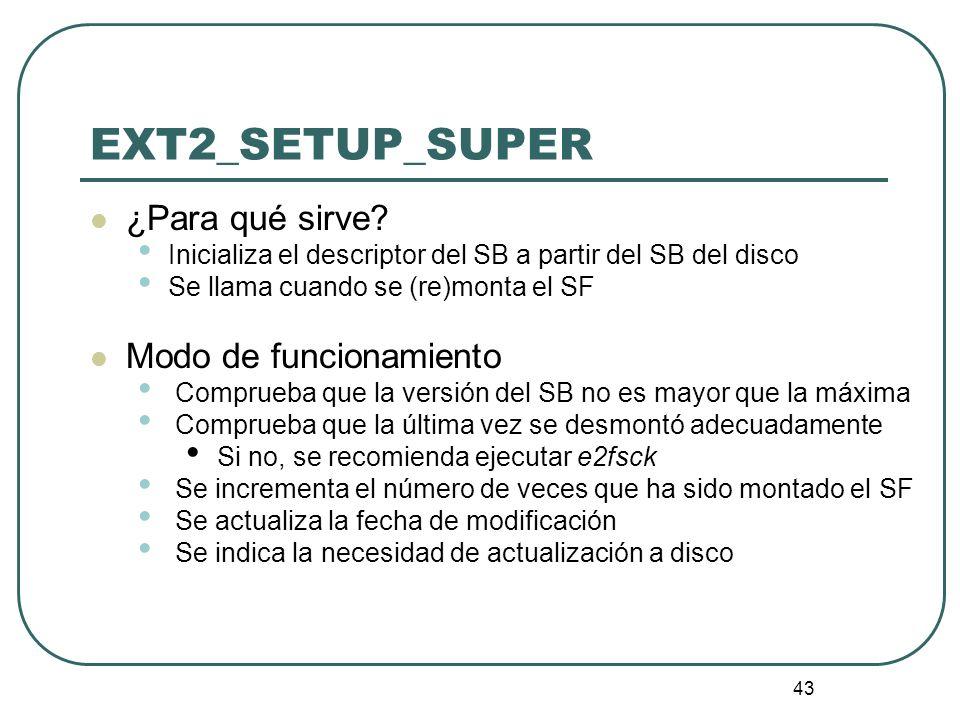 43 ¿Para qué sirve? Inicializa el descriptor del SB a partir del SB del disco Se llama cuando se (re)monta el SF Modo de funcionamiento Comprueba que
