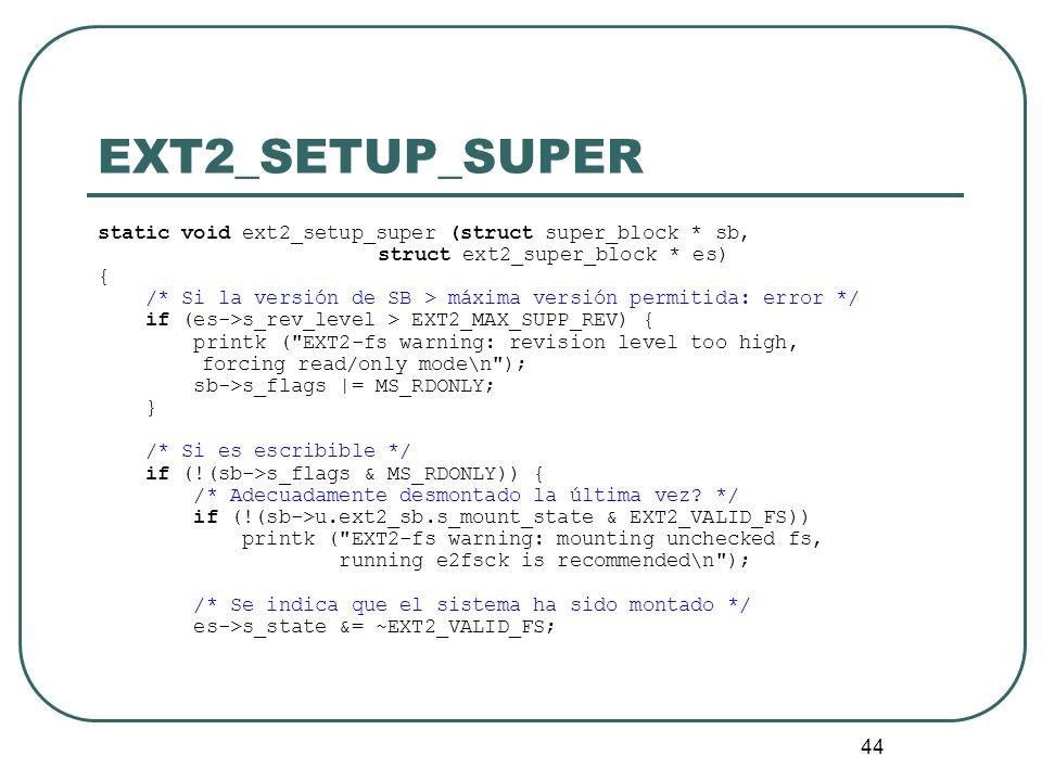 44 EXT2_SETUP_SUPER static void ext2_setup_super (struct super_block * sb, struct ext2_super_block * es) { /* Si la versión de SB > máxima versión per