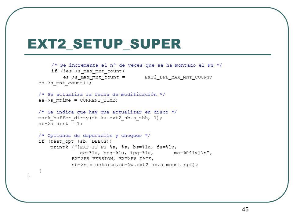 45 EXT2_SETUP_SUPER /* Se incrementa el nº de veces que se ha montado el FS */ if (!es->s_max_mnt_count) es->s_max_mnt_count = EXT2_DFL_MAX_MNT_COUNT;