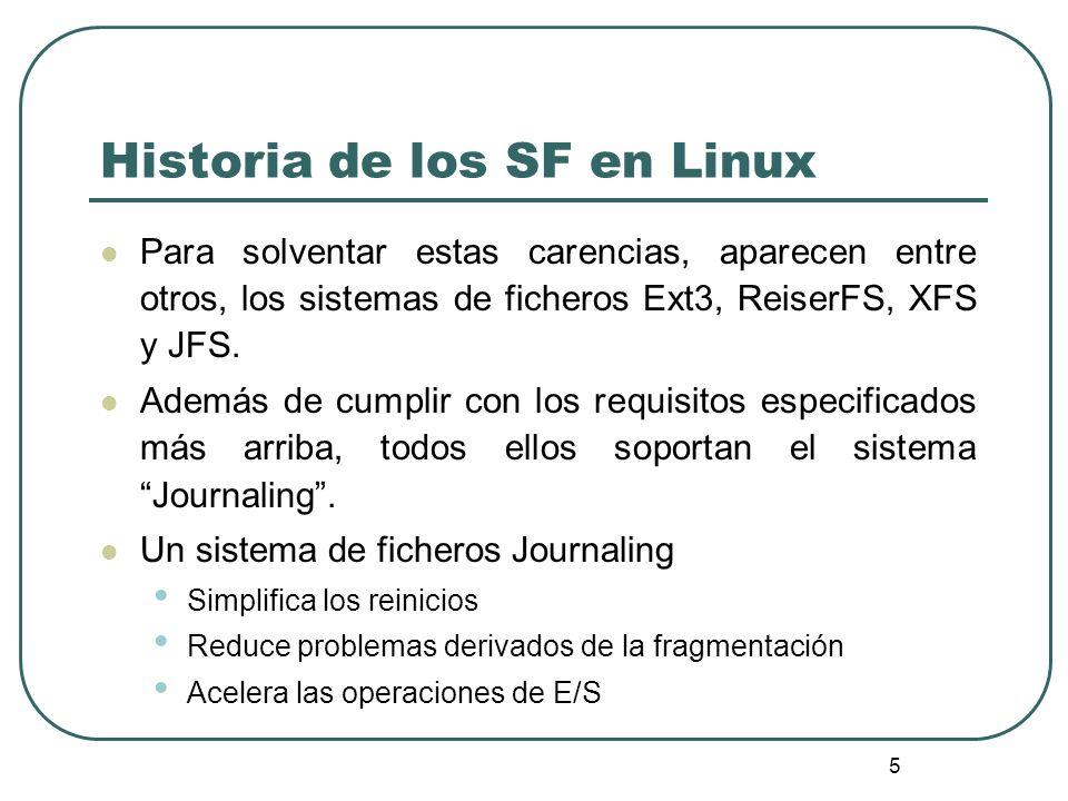 5 Para solventar estas carencias, aparecen entre otros, los sistemas de ficheros Ext3, ReiserFS, XFS y JFS. Además de cumplir con los requisitos espec
