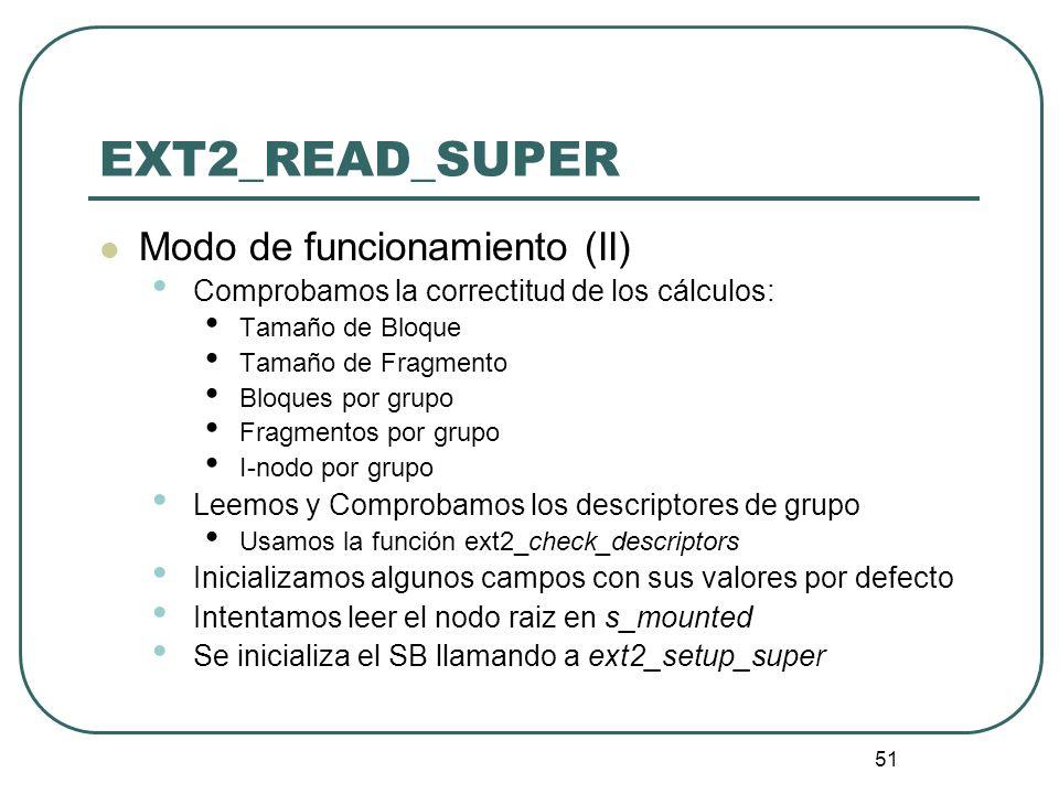 51 EXT2_READ_SUPER Modo de funcionamiento (II) Comprobamos la correctitud de los cálculos: Tamaño de Bloque Tamaño de Fragmento Bloques por grupo Frag