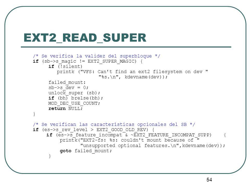 54 EXT2_READ_SUPER /* Se verifica la validez del superbloque */ if (sb->s_magic != EXT2_SUPER_MAGIC) { if (!silent) printk (