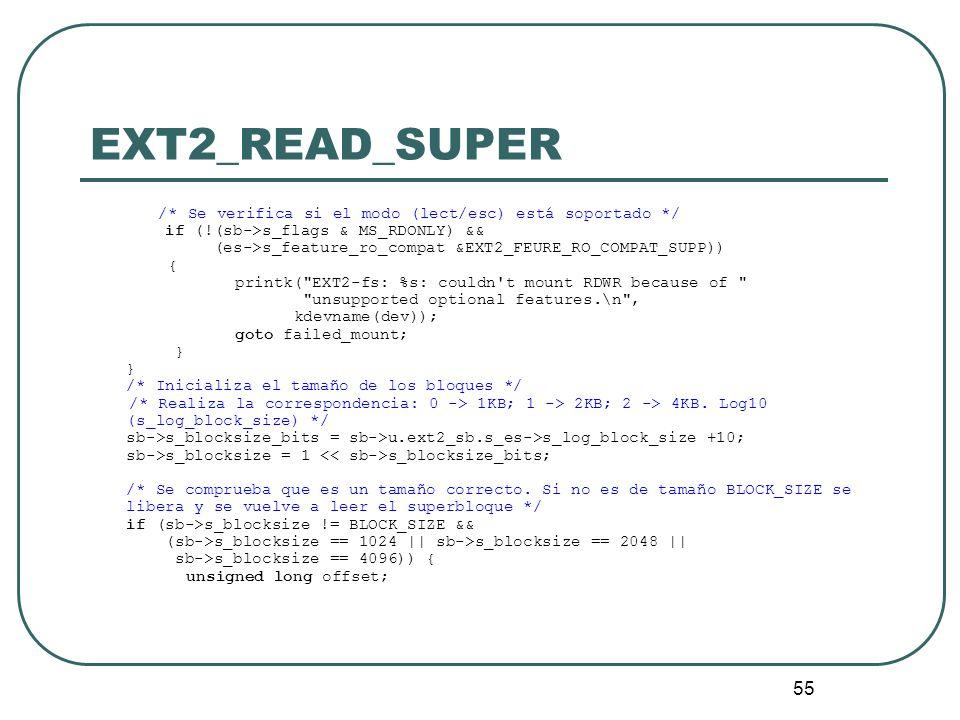 55 EXT2_READ_SUPER /* Se verifica si el modo (lect/esc) está soportado */ if (!(sb->s_flags & MS_RDONLY) && (es->s_feature_ro_compat &EXT2_FEURE_RO_CO