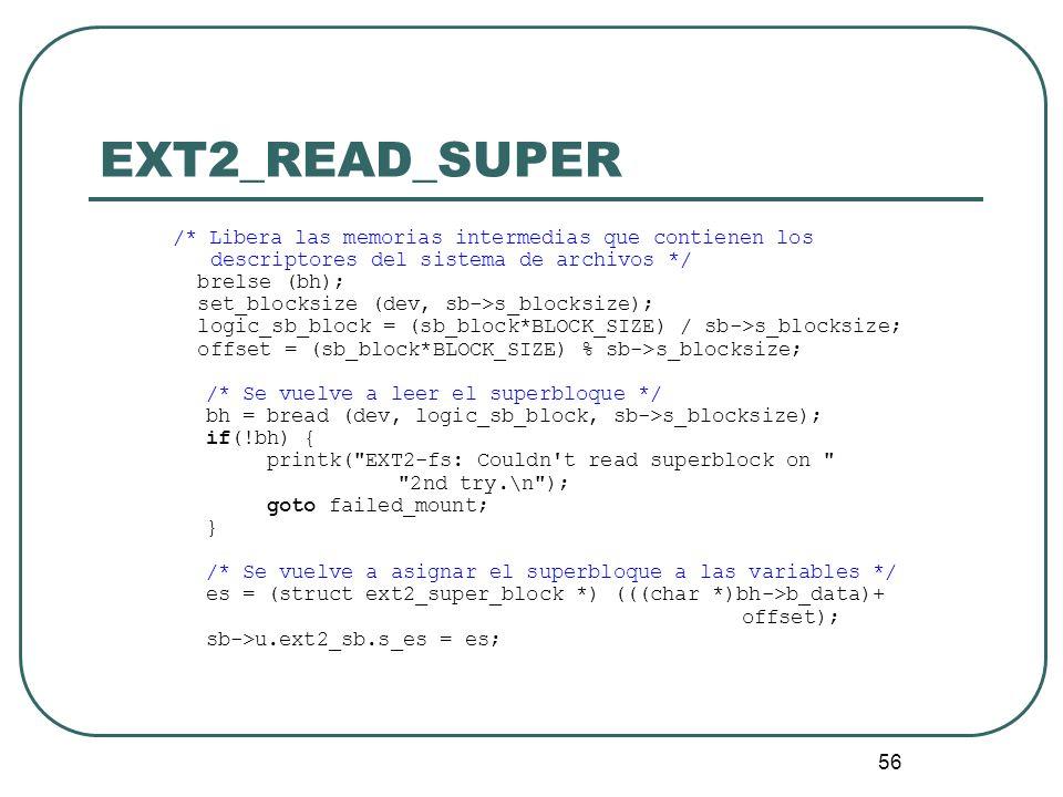 56 EXT2_READ_SUPER /* Libera las memorias intermedias que contienen los descriptores del sistema de archivos */ brelse (bh); set_blocksize (dev, sb->s