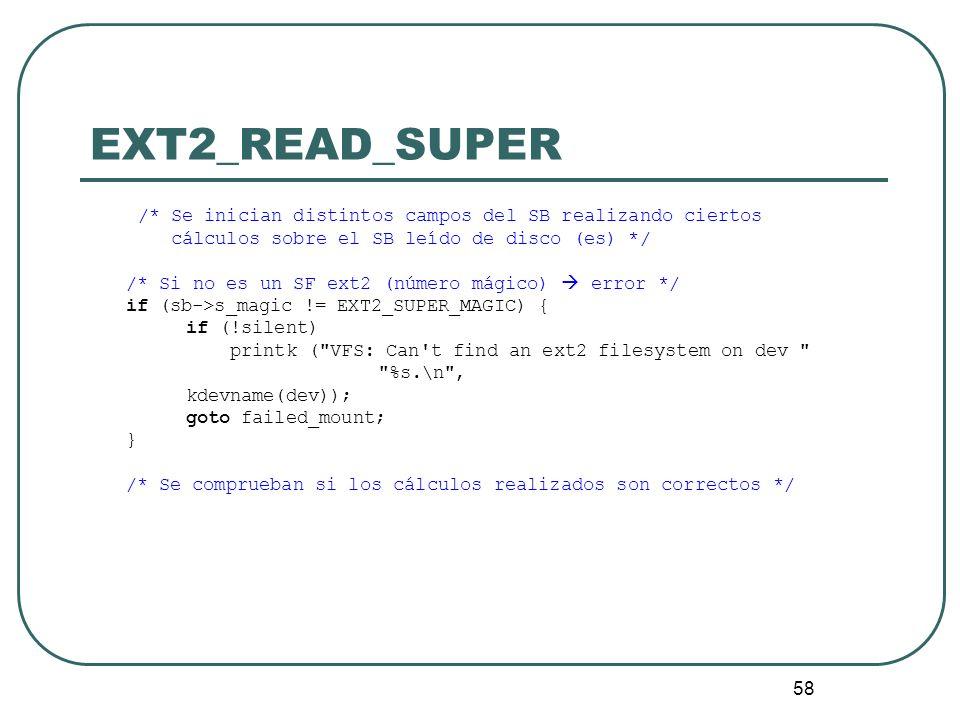 58 EXT2_READ_SUPER /* Se inician distintos campos del SB realizando ciertos cálculos sobre el SB leído de disco (es) */ /* Si no es un SF ext2 (número