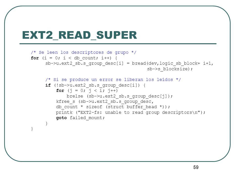 59 EXT2_READ_SUPER /* Se leen los descriptores de grupo */ for (i = 0; i < db_count; i++) { sb->u.ext2_sb.s_group_desc[i] = bread(dev,logic_sb_block+