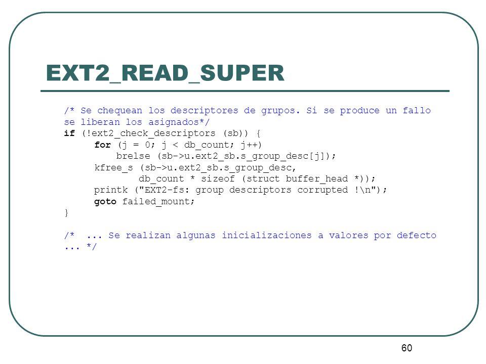 60 EXT2_READ_SUPER /* Se chequean los descriptores de grupos. Si se produce un fallo se liberan los asignados*/ if (!ext2_check_descriptors (sb)) { fo