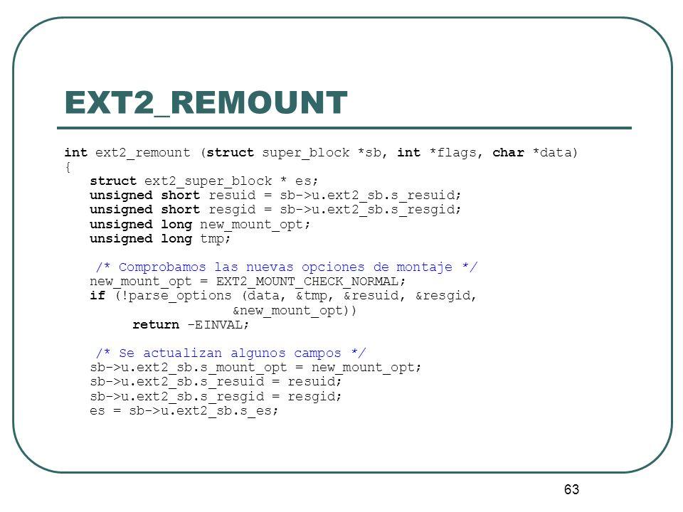 63 EXT2_REMOUNT int ext2_remount (struct super_block *sb, int *flags, char *data) { struct ext2_super_block * es; unsigned short resuid = sb->u.ext2_s