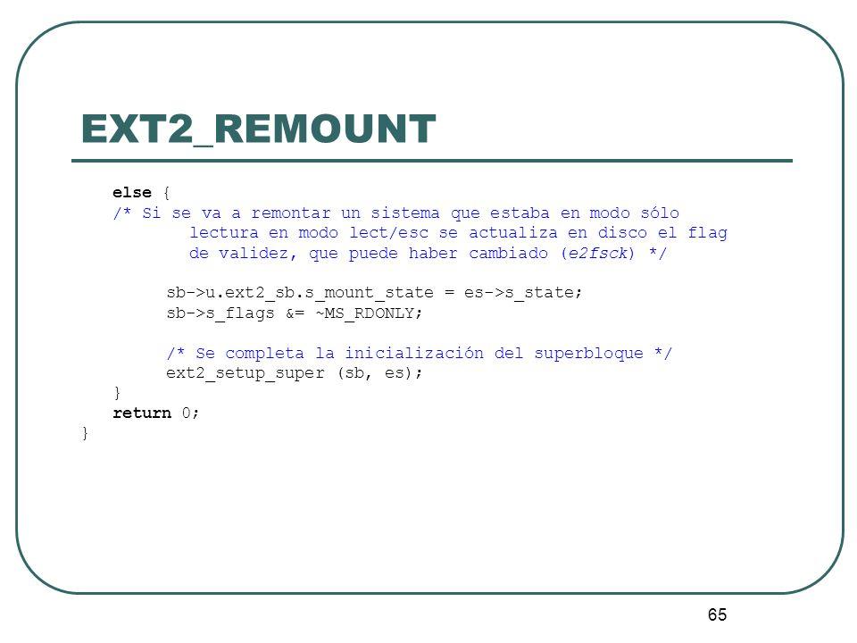 65 EXT2_REMOUNT else { /* Si se va a remontar un sistema que estaba en modo sólo lectura en modo lect/esc se actualiza en disco el flag de validez, qu