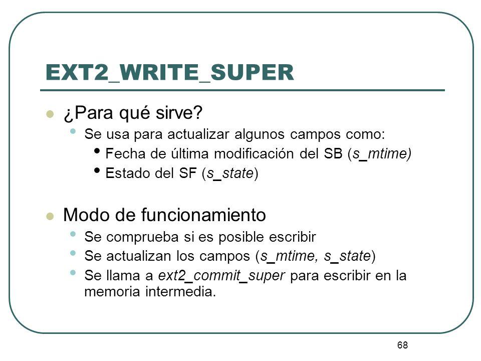 68 EXT2_WRITE_SUPER ¿Para qué sirve? Se usa para actualizar algunos campos como: Fecha de última modificación del SB (s_mtime) Estado del SF (s_state)