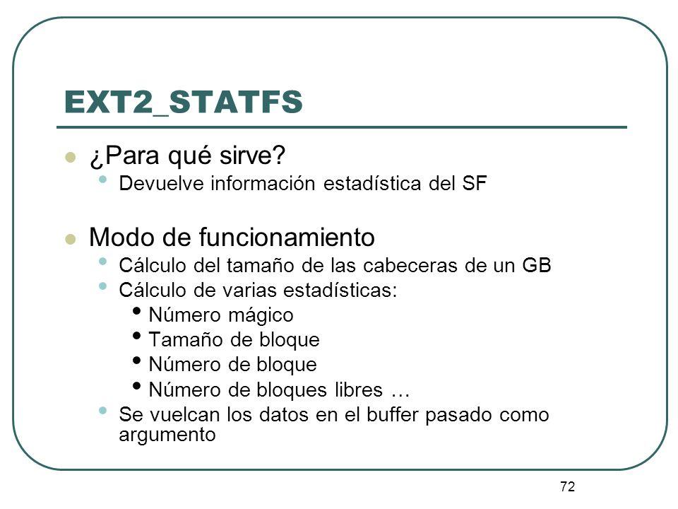 72 EXT2_STATFS ¿Para qué sirve? Devuelve información estadística del SF Modo de funcionamiento Cálculo del tamaño de las cabeceras de un GB Cálculo de