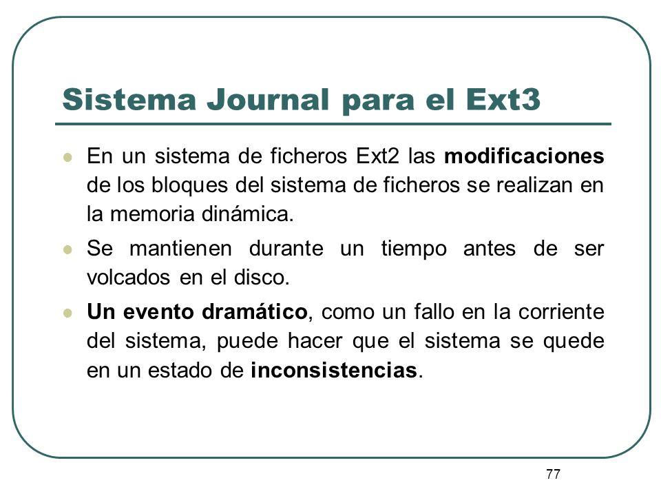 77 Sistema Journal para el Ext3 En un sistema de ficheros Ext2 las modificaciones de los bloques del sistema de ficheros se realizan en la memoria din