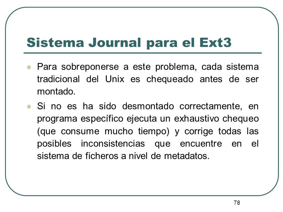 78 Sistema Journal para el Ext3 Para sobreponerse a este problema, cada sistema tradicional del Unix es chequeado antes de ser montado. Si no es ha si