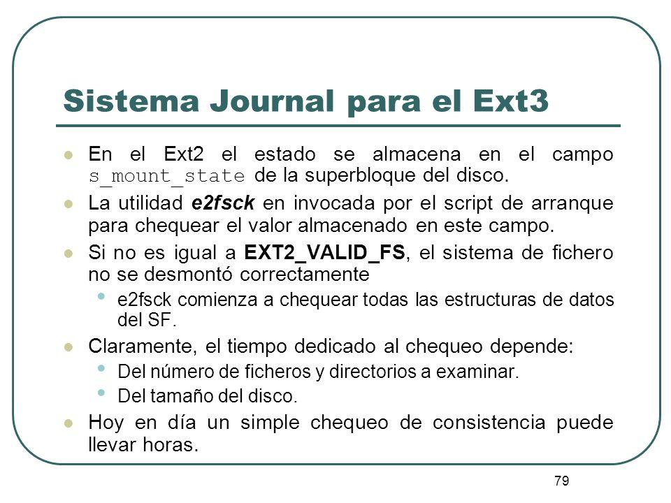79 Sistema Journal para el Ext3 En el Ext2 el estado se almacena en el campo s_mount_state de la superbloque del disco. La utilidad e2fsck en invocada