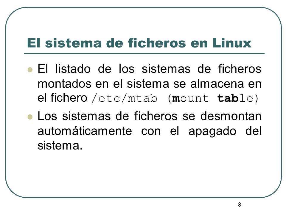 8 El listado de los sistemas de ficheros montados en el sistema se almacena en el fichero /etc/mtab (mount table) Los sistemas de ficheros se desmonta