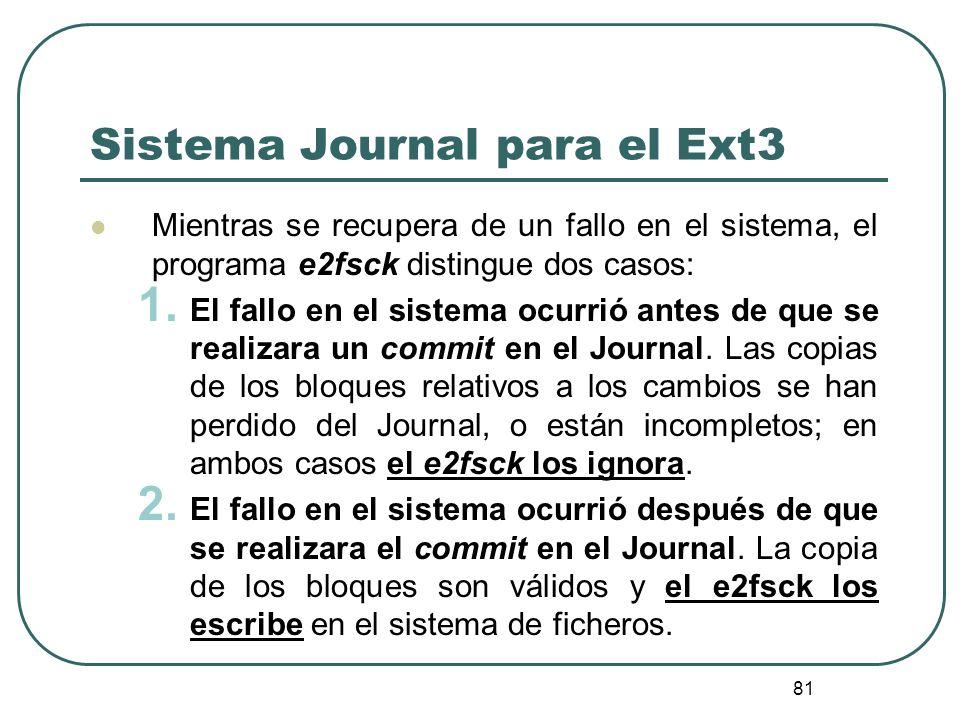 81 Sistema Journal para el Ext3 Mientras se recupera de un fallo en el sistema, el programa e2fsck distingue dos casos: 1. El fallo en el sistema ocur