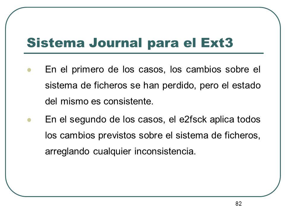 82 Sistema Journal para el Ext3 En el primero de los casos, los cambios sobre el sistema de ficheros se han perdido, pero el estado del mismo es consi