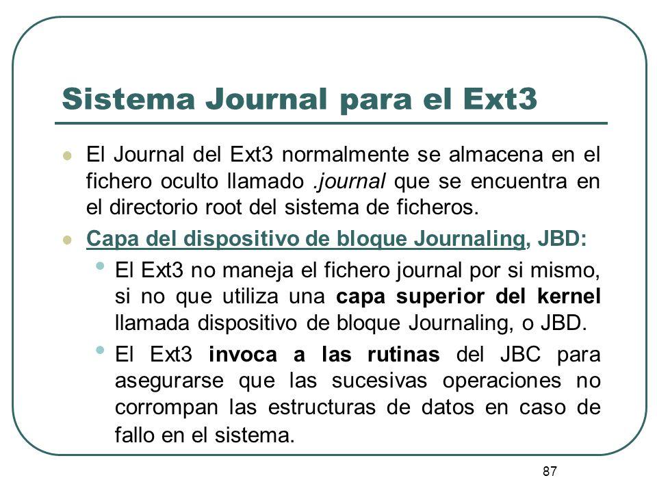87 Sistema Journal para el Ext3 El Journal del Ext3 normalmente se almacena en el fichero oculto llamado.journal que se encuentra en el directorio roo