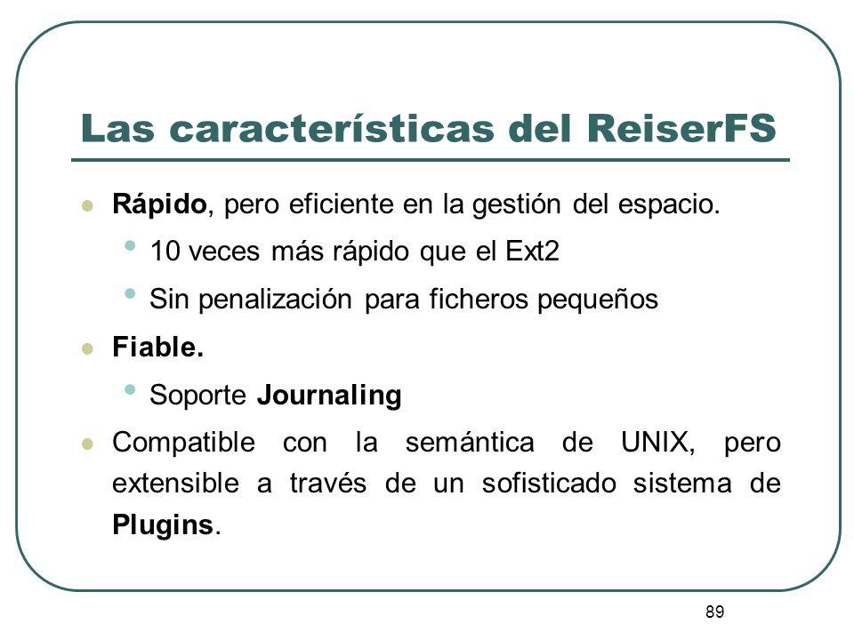 89 Las características del ReiserFS Rápido, pero eficiente en la gestión del espacio. 10 veces más rápido que el Ext2 Sin penalización para ficheros p