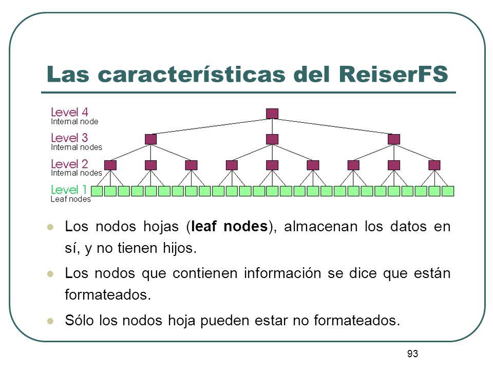 93 Las características del ReiserFS Los nodos hojas (leaf nodes), almacenan los datos en sí, y no tienen hijos. Los nodos que contienen información se