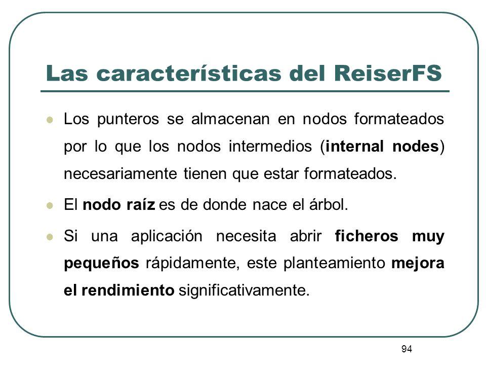 94 Las características del ReiserFS Los punteros se almacenan en nodos formateados por lo que los nodos intermedios (internal nodes) necesariamente ti