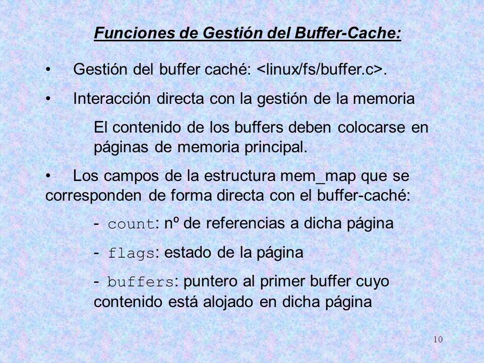 11 Categorías: - Gestión propia de los buffers - Realización de las E/S - Modificación del tamaño de los buffers - Gestión de los dispositivos - S ervicios para el acceso a los buffers - Reescritura a disco - Gestión de los clústers - Inicialización de la estructura buffer-cache.
