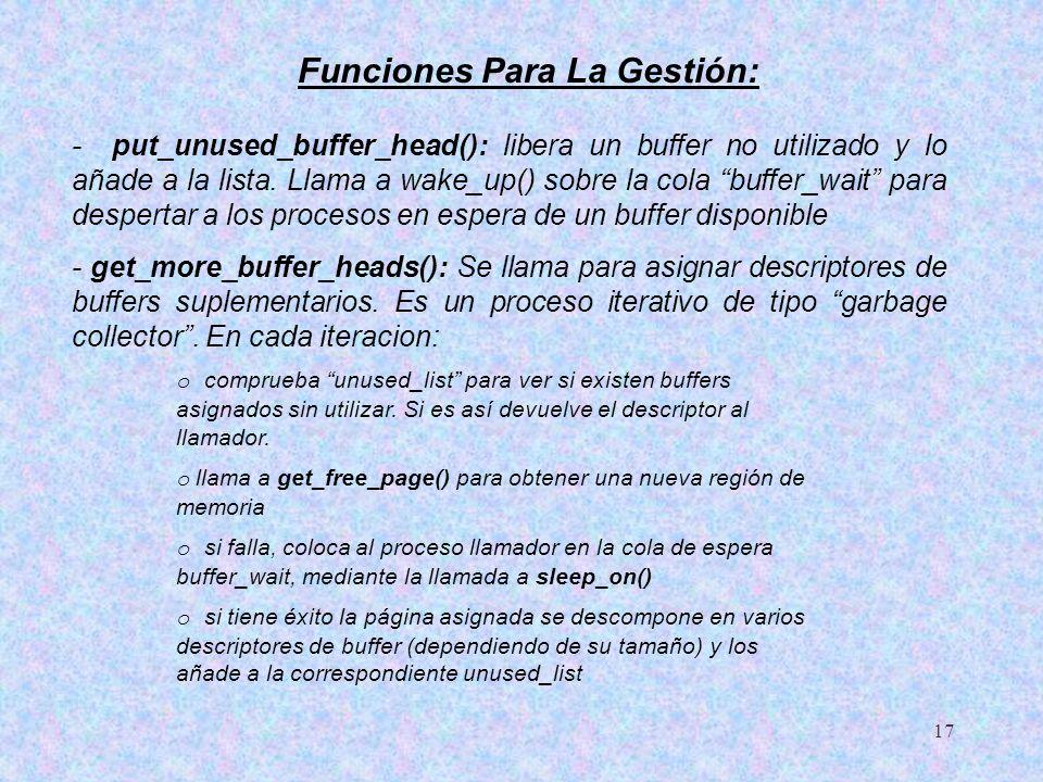 17 - put_unused_buffer_head(): libera un buffer no utilizado y lo añade a la lista. Llama a wake_up() sobre la cola buffer_wait para despertar a los p