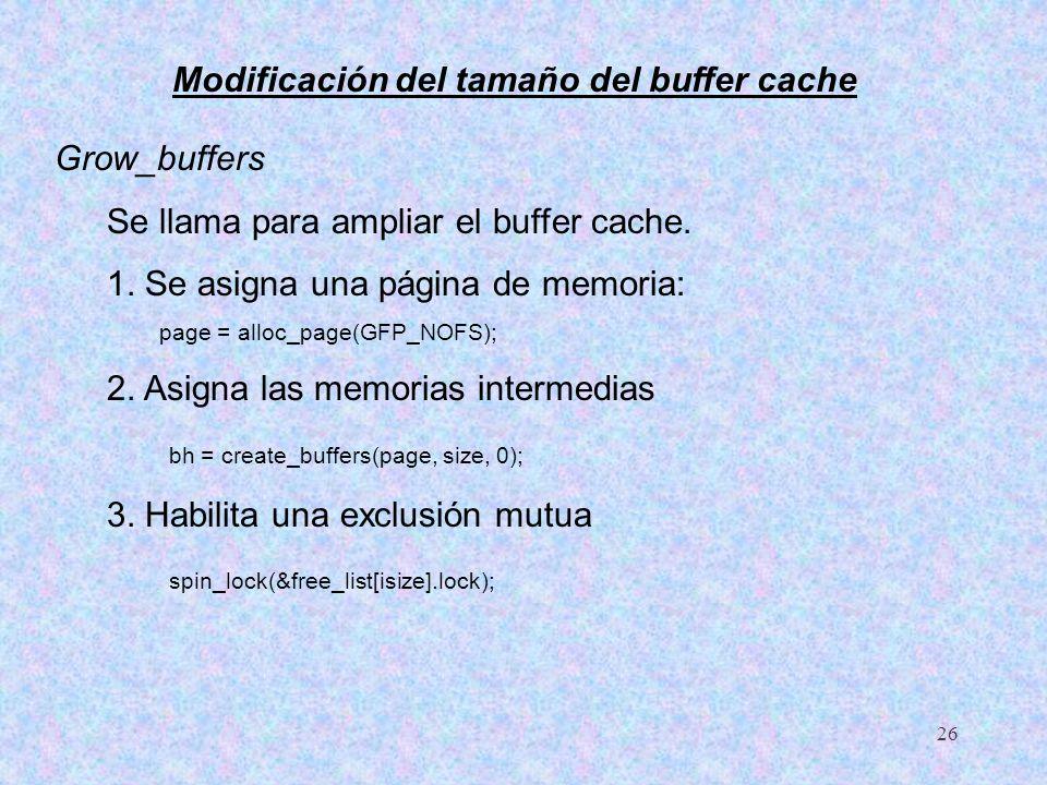 26 Grow_buffers Se llama para ampliar el buffer cache. 1. Se asigna una página de memoria: page = alloc_page(GFP_NOFS); 2. Asigna las memorias interme