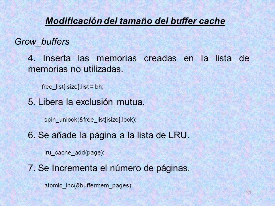 27 Modificación del tamaño del buffer cache Grow_buffers 4. Inserta las memorias creadas en la lista de memorias no utilizadas. free_list[isize].list