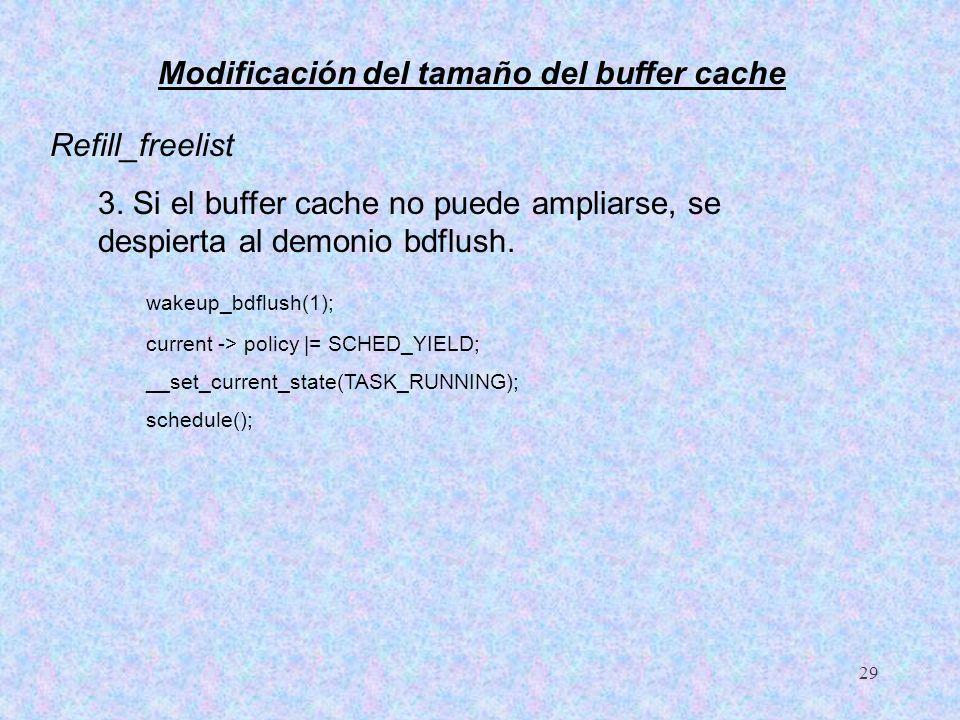 29 Refill_freelist 3. Si el buffer cache no puede ampliarse, se despierta al demonio bdflush. wakeup_bdflush(1); current -> policy |= SCHED_YIELD; __s