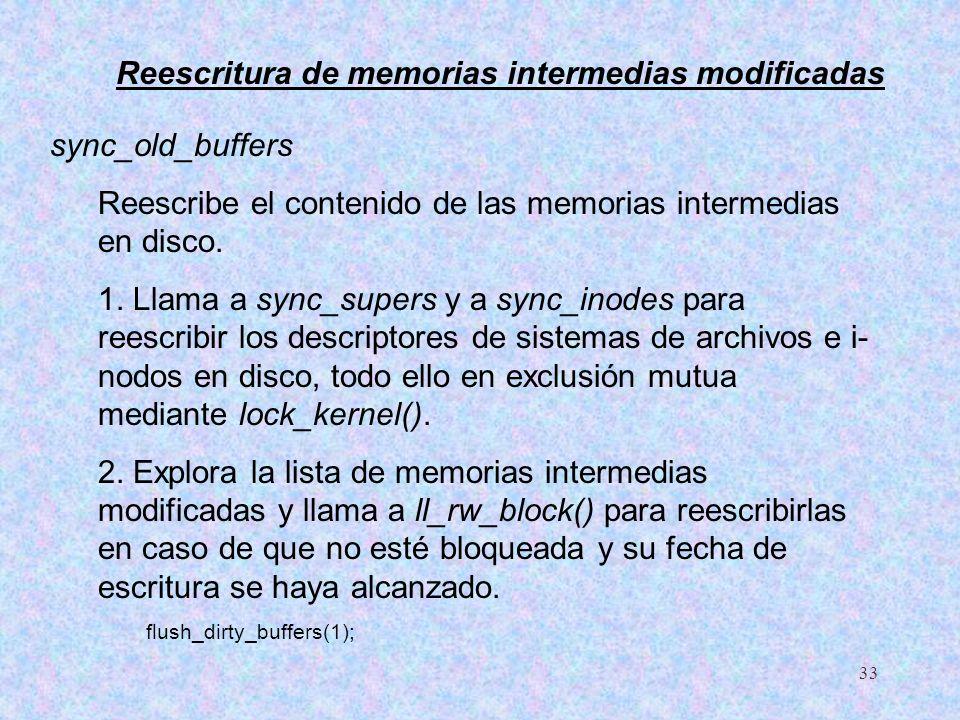 33 sync_old_buffers Reescribe el contenido de las memorias intermedias en disco. 1. Llama a sync_supers y a sync_inodes para reescribir los descriptor