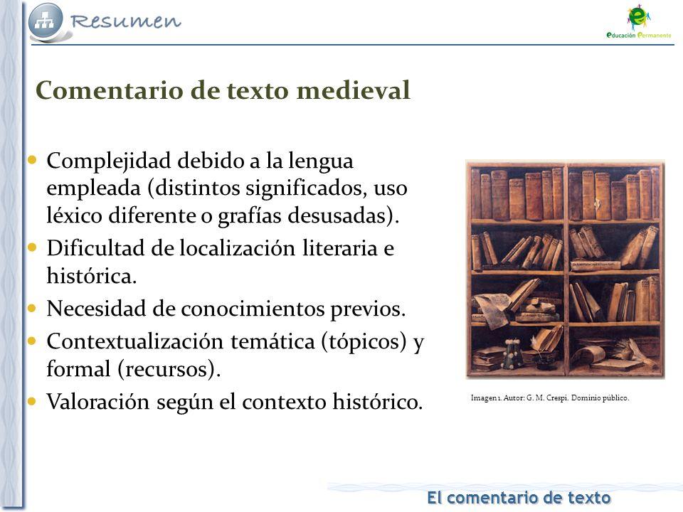 El comentario de texto El comentario de texto Comentario de texto medieval Complejidad debido a la lengua empleada (distintos significados, uso léxico