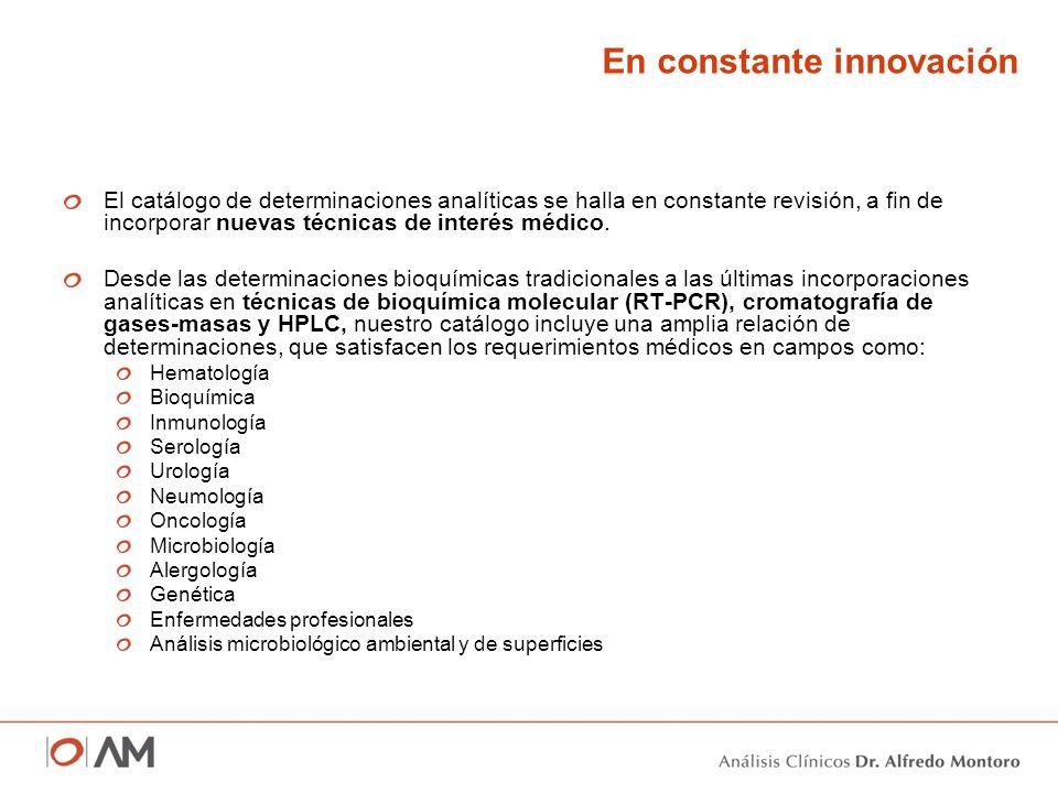 En constante innovación El catálogo de determinaciones analíticas se halla en constante revisión, a fin de incorporar nuevas técnicas de interés médic