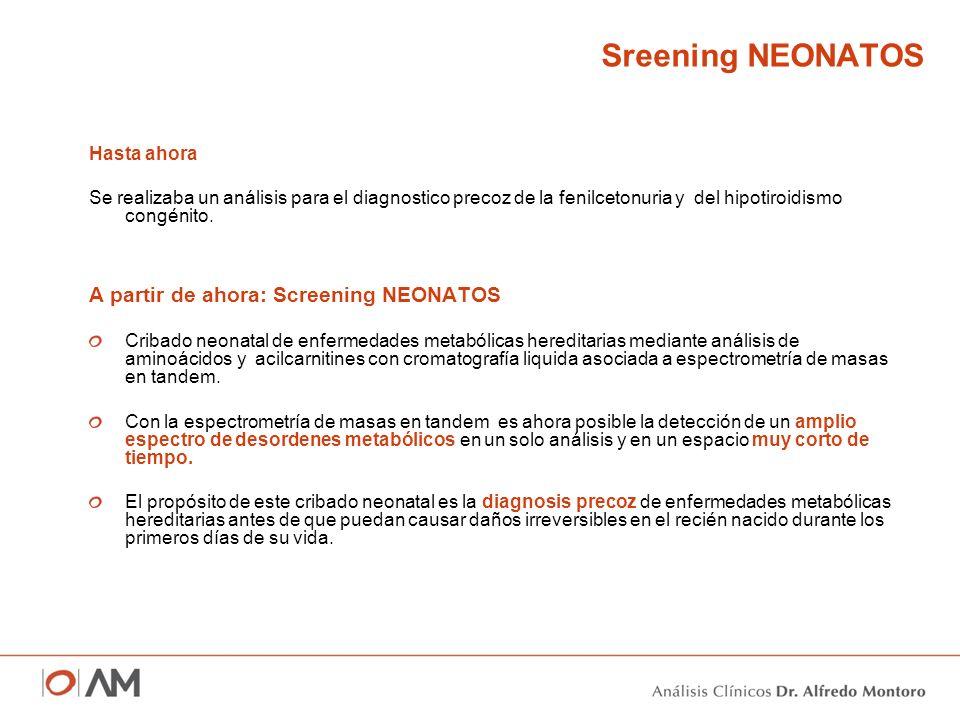 Sreening NEONATOS Hasta ahora Se realizaba un análisis para el diagnostico precoz de la fenilcetonuria y del hipotiroidismo congénito. A partir de aho