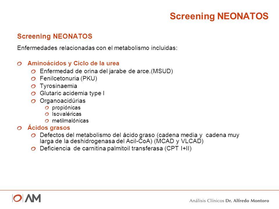 Screening NEONATOS Enfermedades relacionadas con el metabolismo incluidas: Aminoácidos y Ciclo de la urea Enfermedad de orina del jarabe de arce.(MSUD