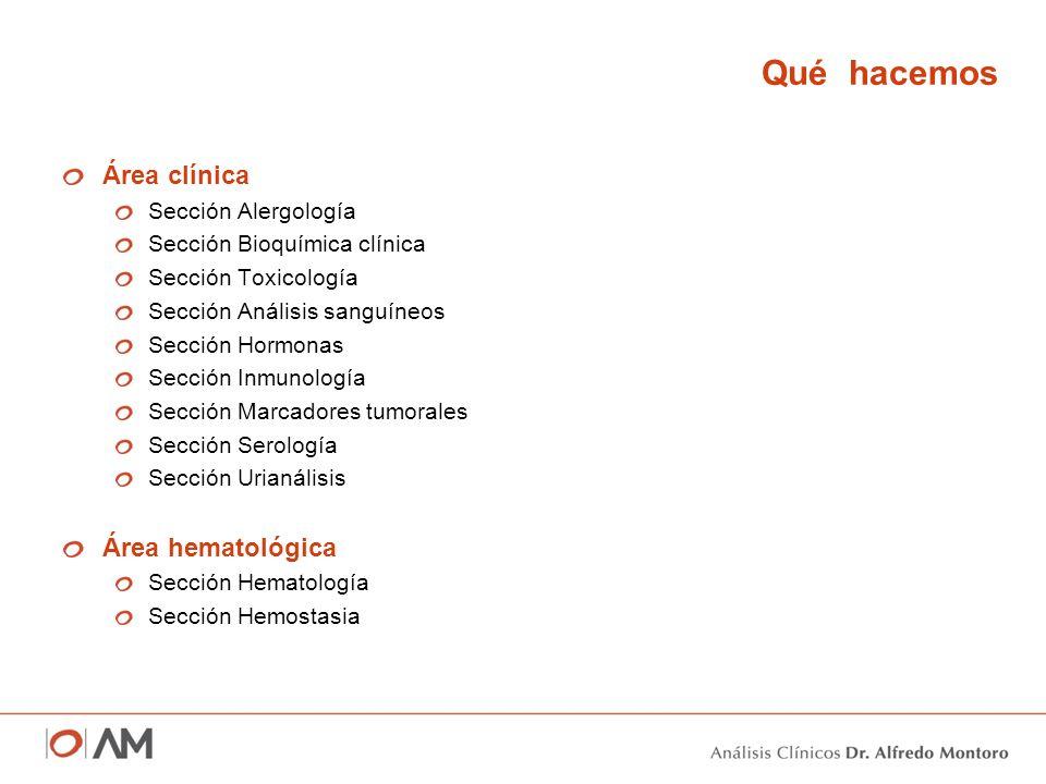 Qué hacemos Área clínica Sección Alergología Sección Bioquímica clínica Sección Toxicología Sección Análisis sanguíneos Sección Hormonas Sección Inmun